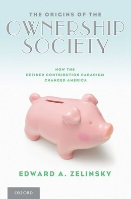 Book The Origins of the Ownership Society: How the Defined Contribution Paradigm Changed America by Edward A. Zelinsky