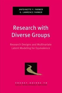 Book Research with Diverse Groups: Research Designs and Multivariate Latent Modeling for Equivalence by Antoinette Y. Farmer