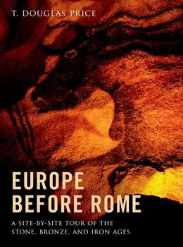 Book Europe before Rome: A Site-by-Site Tour of the Stone, Bronze, and Iron Ages by T. Douglas Price