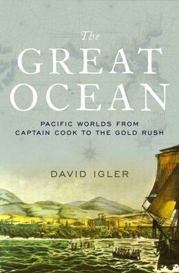 Book The Great Ocean: Pacific Worlds from Captain Cook to the Gold Rush by David Igler