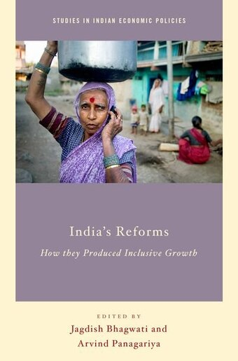 India's Reforms: How they Produced Inclusive Growth by Jagdish Bhagwati