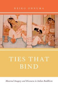 Ties That Bind: Maternal Imagery and Discourse in Indian Buddhism
