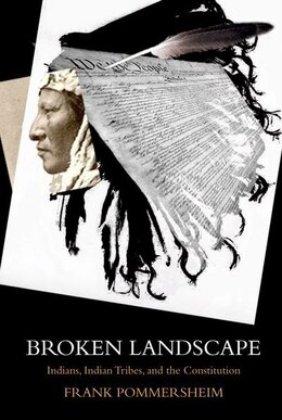 Book Broken Landscape: Indians, Indian Tribes, and the Constitution by Frank Pommersheim