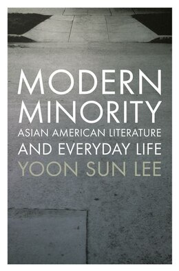 Book Modern Minority: Asian American Literature and Everyday Life by Yoon Sun Lee