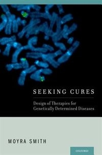 Book Seeking Cures: Design of Therapies for Genetically Determined Diseases by Moyra Smith
