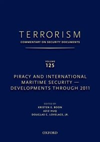 Terrorism: Commentary on Security Documents Volume 125: Piracy and International Maritime Security…