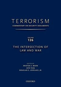Book Terrorism: Commentary on Security Documents Volume 126: The Intersection of Law and War by Douglas Lovelace