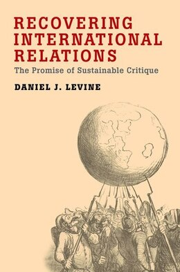 Book Recovering International Relations: The Promise of Sustainable Critique by Daniel Levine