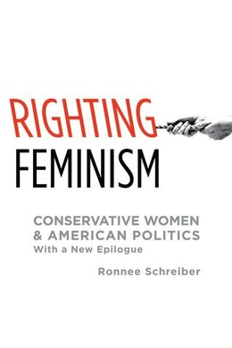 Book Righting Feminism: Conservative Women and American Politics, with a new epilogue by Ronnee Schreiber