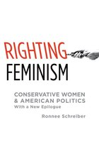 Righting Feminism: Conservative Women and American Politics, with a new epilogue