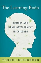 The Learning Brain: Memory and Brain Development in Children