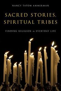 Book Sacred Stories, Spiritual Tribes: Finding Religion in Everyday Life by Nancy Tatom Ammerman