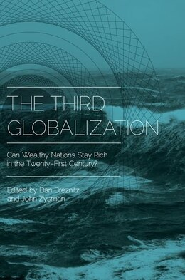 Book The Third Globalization: Can Wealthy Nations Stay Rich in the Twenty-First Century? by Dan Breznitz