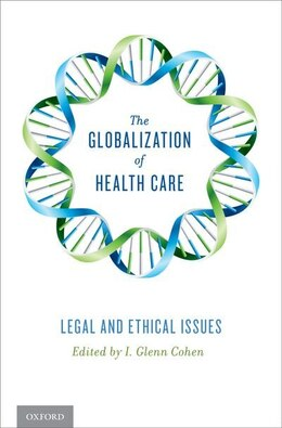 Book The Globalization of Health Care: Legal and Ethical Issues by I. Glenn Cohen