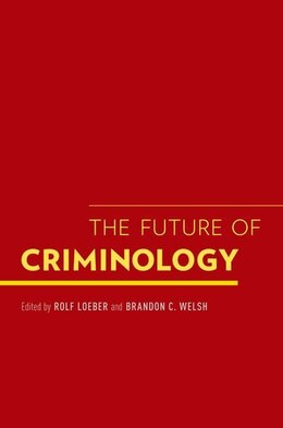 Book The Future of Criminology by Rolf Loeber