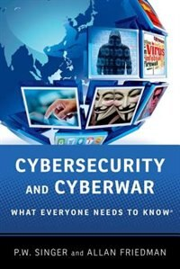Book Cybersecurity and Cyberwar: What Everyone Needs to Know by Peter W. Singer