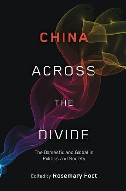 Book China Across the Divide: The Domestic and Global in Politics and Society by Rosemary Foot