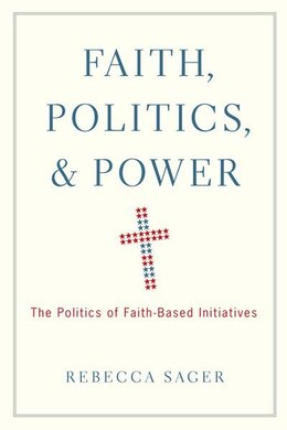 Book Faith, Politics, and Power: The Politics of Faith-Based Initiatives by Rebecca Sager