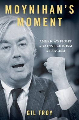 Book Moynihans Moment: The Fight Against Zionism as Racism by Gil Troy