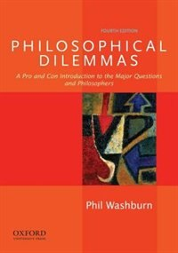 Book Philosophical Dilemmas: A Pro and Con Introduction to the Major Questions and Philosophers by Phil Washburn