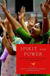Book Spirit and Power: The Growth and Global Impact of Pentecostalism by Donald E. Miller