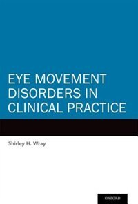 Book Eye Movement Disorders in Clinical Practice: Signs and Syndromes by Shirley H. Wray