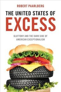 Book The United States of Excess: Gluttony and the Dark Side of American Exceptionalism by Robert Paarlberg
