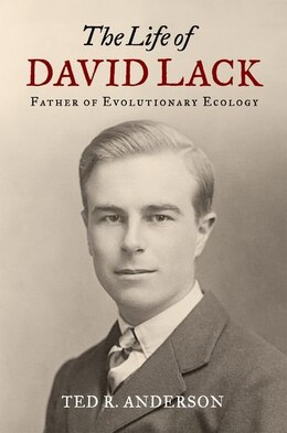 Book The Life of David Lack: Father of Evolutionary Ecology by Ted R. Anderson