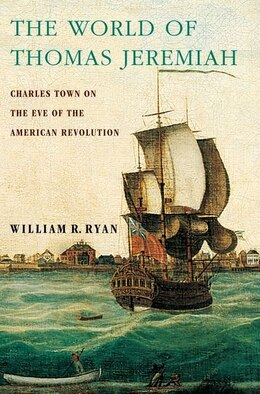 Book The World of Thomas Jeremiah: Charles Town on the Eve of the American Revolution by William R. Ryan