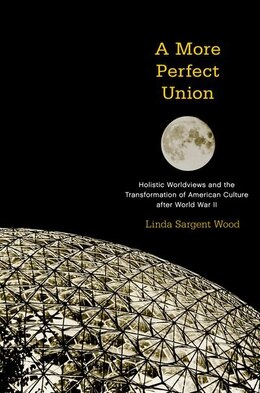 Book A More Perfect Union: Holistic Worldviews and the Transformation of American Culture after World… by Linda Sargent Wood