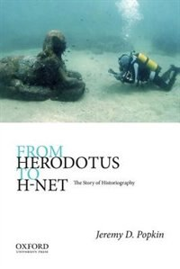 Book From Herodotus to H-Net: The Story of Historiography by Jeremy D. Popkin