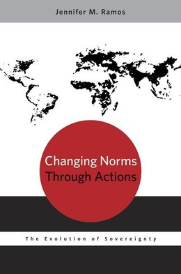 Book Changing Norms through Actions: The Evolution of Sovereignty by Jennifer M. Ramos