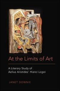 Book At the Limits of Art: A Literary Study of Aelius Aristides Hieroi Logoi by Janet Downie