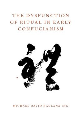 Book The Dysfunction of Ritual in Early Confucianism by Michael David Kaulana Ing
