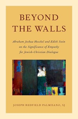 Book Beyond the Walls: Abraham Joshua Heschel and Edith Stein on the Significance of Empathy for Jewish… by Joseph Palmisano