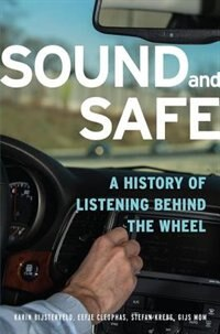 Book Sound and Safe: A History of Listening Behind the Wheel by Karin Bijsterveld