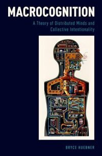 Book Macrocognition: A Theory of Distributed Minds and Collective Intentionality by Bryce Huebner