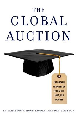 Book The Global Auction: The Broken Promises of Education, Jobs, and Incomes by Phillip Brown