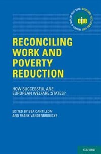 Book Reconciling Work and Poverty Reduction: How Successful Are European Welfare States? by Bea Cantillon