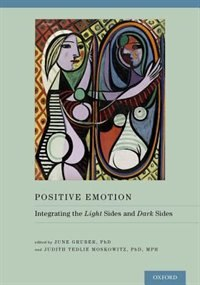 Book Positive Emotion: Integrating the Light Sides and Dark Sides by June Gruber