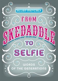 Book From Skedaddle to Selfie: Words of the Generations by Allan Metcalf