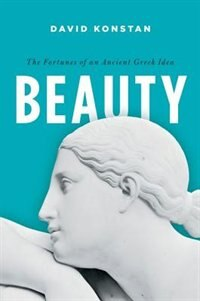 Book Beauty: The Fortunes of an Ancient Greek Idea by David Konstan