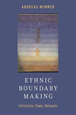 Book Ethnic Boundary Making: Institutions, Power, Networks by Andreas Wimmer