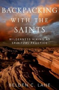 Book Backpacking with the Saints: Wilderness Hiking as Spiritual Practice by Belden C. Lane