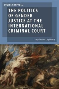 Book The Politics of Gender Justice at the International Criminal Court: Legacies and Legitimacy by Louise Chappell