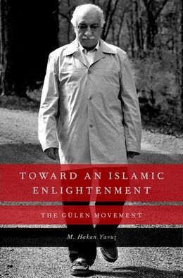 Book Toward an Islamic Enlightenment: The Gulen Movement by M. Hakan Yavuz