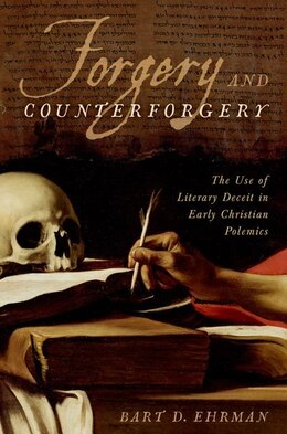 Book Forgery and Counter-forgery: The Use of Literary Deceit in Early Christian Polemics by Bart D. Ehrman