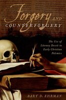 Forgery and Counter-forgery: The Use of Literary Deceit in Early Christian Polemics