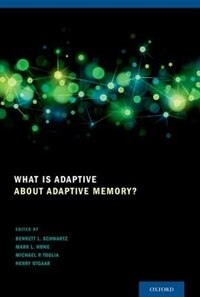 Book What Is Adaptive about Adaptive Memory? by Bennett L. Schwartz