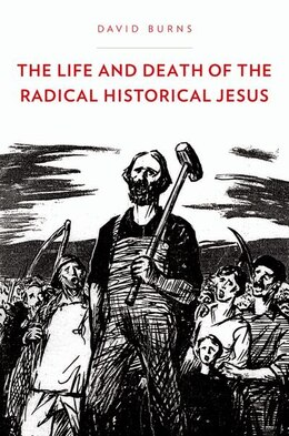 Book The Life and Death of the Radical Historical Jesus by David Burns